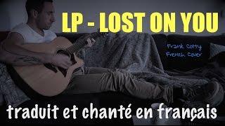 LP   Lost On You (traduction En Francais) COVER