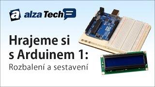 Hrajeme si s Arduinem 1: Rozbalení a sestavení - AlzaTech #23