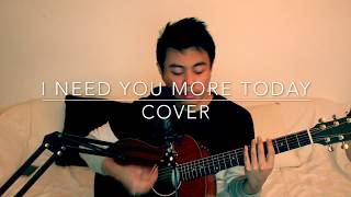 I NEED YOU MORE TODAY - CALEB SANTOS (COVER)