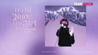 Trả lại nước mắt cho anh - Lê Bật Thành ft. Ferr / lyric video