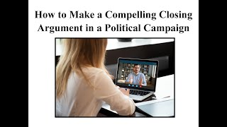 How to Make a Compelling Closing Argument in a Political Campaign