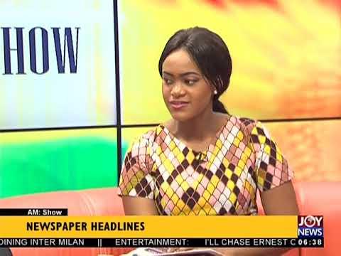 AM Show Newspaper Headlines on JoyNews (17-5-18)
