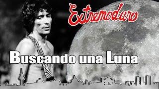 EXTREMODURO Buscando una Luna (letra)