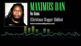 Maximus Dan - No Guns (Christmas Stagger Riddim)
