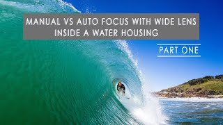Manual Focus vs Auto Focus when using wide angle lenses from the water
