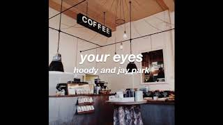 """how """"your eyes"""" by hoody and jay park would sound in a cafe"""