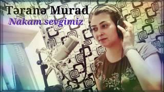 Terane Murad-Nakam sevgimiz