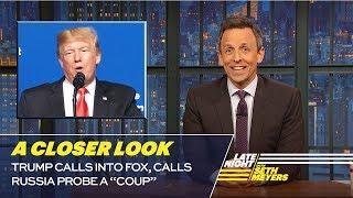 """Trump Calls Into Fox, Calls Russia Probe a """"Coup"""": A Closer Look"""