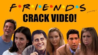 Friends // CRACK VID!