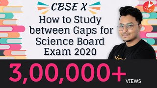 CBSE X: How To Study Between Gaps for Science Board Exam 2020 | Exam Tips For Students | Vedantu