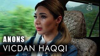 Vicdan haqqı (63-cü bölüm) ANONS