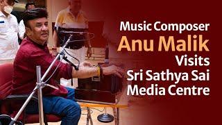 Anu Malik's Visit to Sri Sathya Sai Media Centre | Bollywood Music Composer & Singer