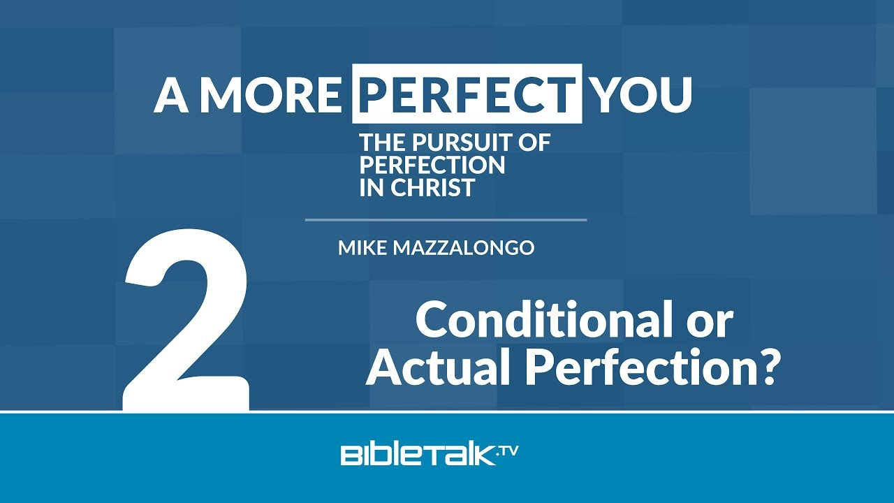 a more perfect you the pursuit of perfection in christ bibletalk tv