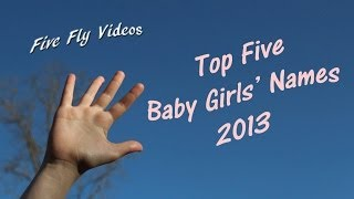 Top Five BABY NAMES - GIRLS - 2013 - Popular Female Baby Names!