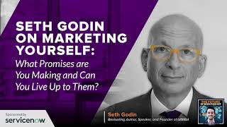 Seth Godin On Marketing Yourself: What Promises Are You Making And Can You Live Up To Them?