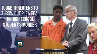 Judge Threatens To Throw Out Plea Deal In High School Student's Murder