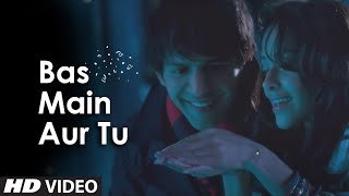 Bas Main Aur Tu - Song Video - Akaash Vani