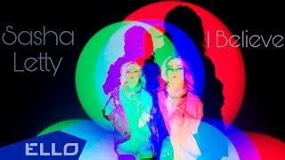 SashaLetty - I Believe / ELLO UP^ /