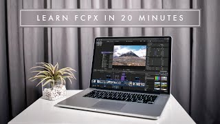 LEARN FINAL CUT PRO X IN 20 MINUTES // TUTORIAL FOR BEGINNERS