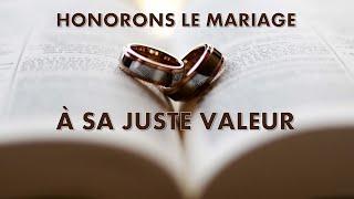 HONORONS LE MARIAGE À SA JUSTE VALEUR