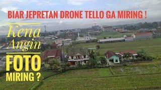 Solusi agar foto jepretan drone Tello auto tidak miring saat terbang berangin !