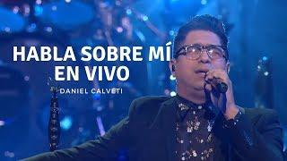 Habla Sobre Mí (En Vivo) - Testimonio - Daniel Calveti | Video Oficial