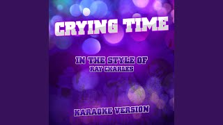 Crying Time (In the Style of Ray Charles) (Karaoke Version)