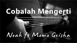 Cobalah Mengerti - Noah Ft Momo Geisha ( Acoustic Karaoke )