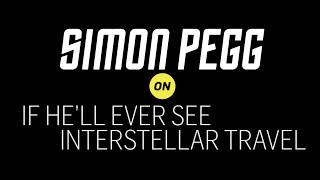 Simon Pegg On Interstellar Travel