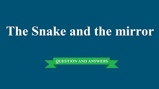 The Snake and the Mirror | Question And Answers