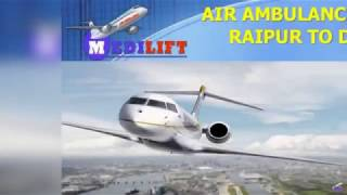 Get Fast and Low-Cost Air Ambulance from Raipur to Delhi by Medilift