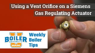 Using a Vent Orifice on a Siemens Gas Regulating Actuator - Weekly Boiler Tips