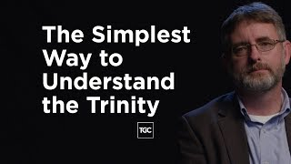 The Simplest Way to Understand the Trinity