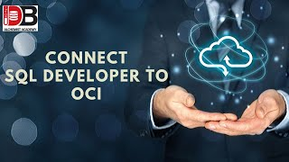 How to Connect Sql Developer to Oracle Cloud (OCI)