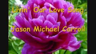 Livin' Our Love Song   Jason Michael Carroll