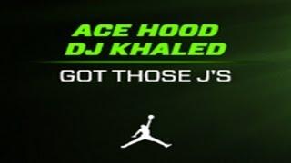 Ace Hood - Got Those J's (Prod. By DJ Khaled)
