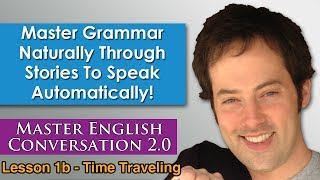 Past Simple Present Perfect - Time Traveling Grammar Lesson - Master English Conversation 2.0