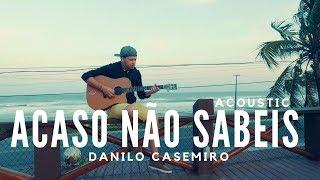 Danilo Casemiro - Acaso não sabeis (Colo de Deus) - Acoustic