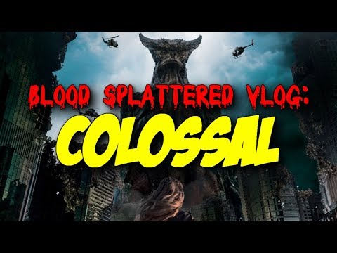 Colossal (2017) – Blood Splattered Vlog (Horror Movie Review)