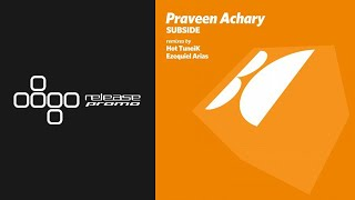Praveen Achary   Subside (Ezequiel Arias Club Mix) [Balkan Connection]