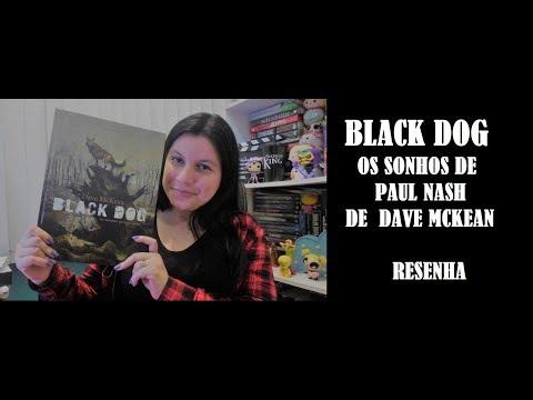 BLACK DOG I OS SONHOS DE PAUL NASH I DAVE MCKEAN