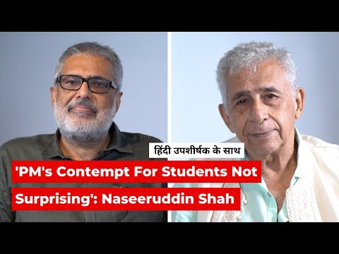 'PM Has Never Been a Student Himself, His Contempt For Them is Not Surprising': Naseeruddin Shah