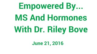 The Latest News On MS And Hormones – MCP's Empowered By Dr. Riley Bove