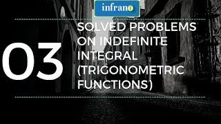 03. Indefinite integral of trignometric functions example problems || #infrano
