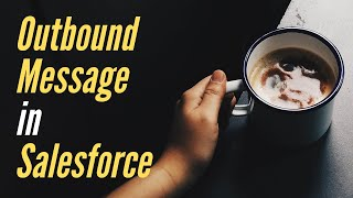 Outbound Message Salesforce