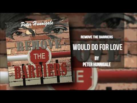 Peter Hunnigale – Would do for Love (Remove the Barriers)