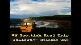 VW Road Trip to SW Scotland : Episode One