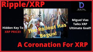 Ripple/XRP-The Rollout Has Begun,A Coronation For XRP,The Hidden Key For XRP Utility