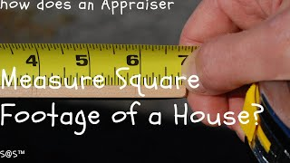 How do Appraisers Measure Square Footage of a House?