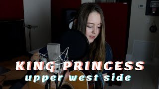 King Princess   Upper West Side (Acoustic Cover)